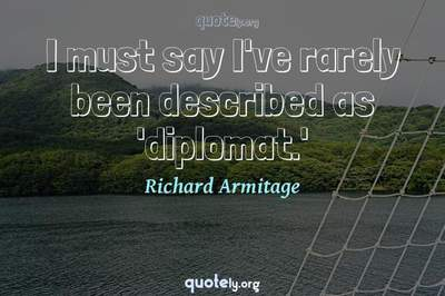 Photo Quote of I must say I've rarely been described as 'diplomat.'