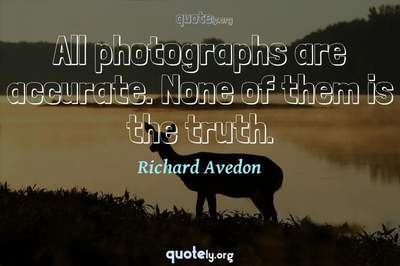 Photo Quote of All photographs are accurate. None of them is the truth.