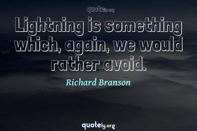 Photo Quote of Lightning is something which, again, we would rather avoid.