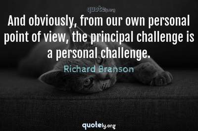 Photo Quote of And obviously, from our own personal point of view, the principal challenge is a personal challenge.