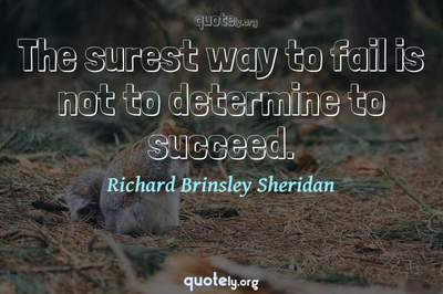 Photo Quote of The surest way to fail is not to determine to succeed.
