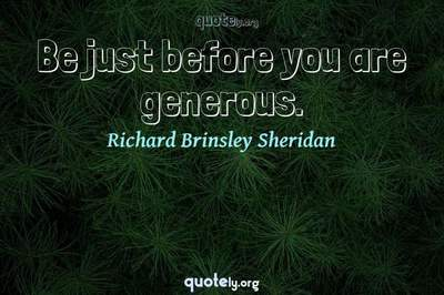 Photo Quote of Be just before you are generous.