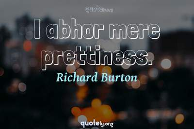 Photo Quote of I abhor mere prettiness.