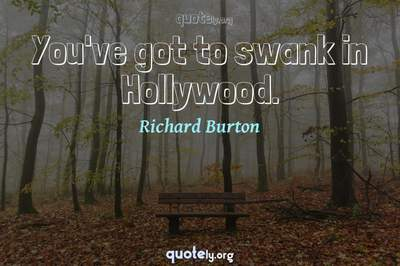 Photo Quote of You've got to swank in Hollywood.