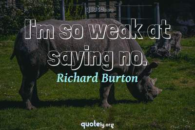 Photo Quote of I'm so weak at saying no.