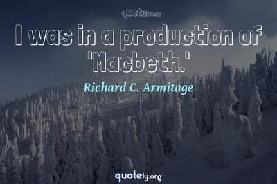 Photo Quote of I was in a production of 'Macbeth.'