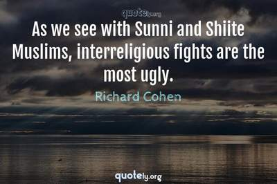 Photo Quote of As we see with Sunni and Shiite Muslims, interreligious fights are the most ugly.
