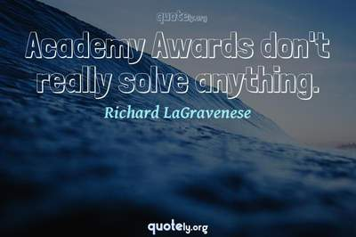 Photo Quote of Academy Awards don't really solve anything.
