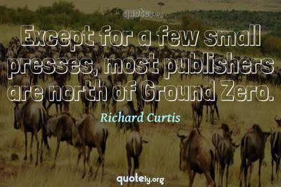 Photo Quote of Except for a few small presses, most publishers are north of Ground Zero.