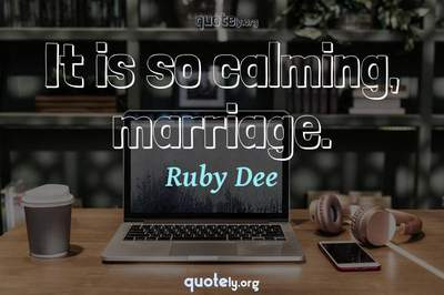Photo Quote of It is so calming, marriage.