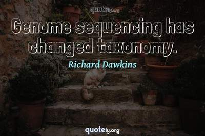 Photo Quote of Genome sequencing has changed taxonomy.