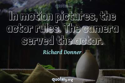 Photo Quote of In motion pictures, the actor rules. The camera served the actor.
