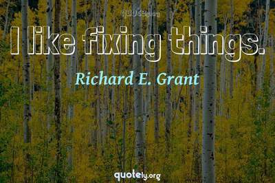 Photo Quote of I like fixing things.