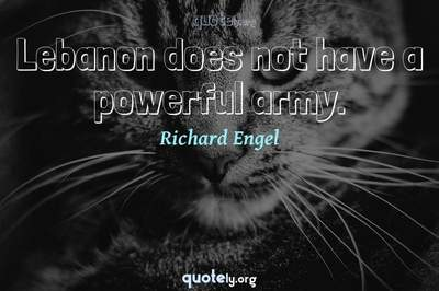 Photo Quote of Lebanon does not have a powerful army.