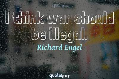 Photo Quote of I think war should be illegal.