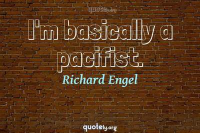 Photo Quote of I'm basically a pacifist.