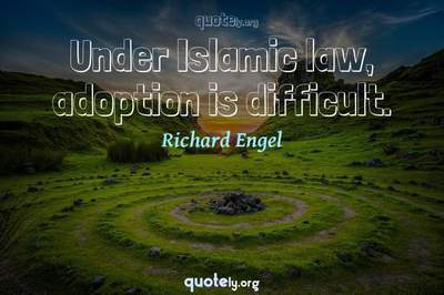 Photo Quote of Under Islamic law, adoption is difficult.