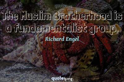 Photo Quote of The Muslim Brotherhood is a fundamentalist group.