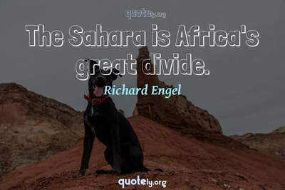 Photo Quote of The Sahara is Africa's great divide.