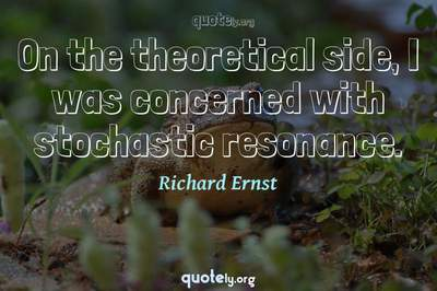 Photo Quote of On the theoretical side, I was concerned with stochastic resonance.