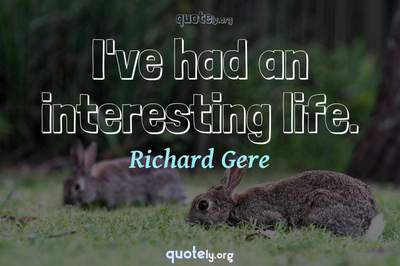 Photo Quote of I've had an interesting life.