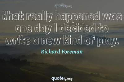 Photo Quote of What really happened was one day I decided to write a new kind of play.