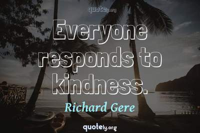 Photo Quote of Everyone responds to kindness.