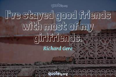 Photo Quote of I've stayed good friends with most of my girlfriends.
