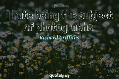 Photo Quote of I hate being the subject of photographs.