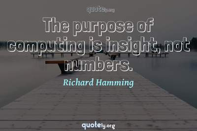 Photo Quote of The purpose of computing is insight, not numbers.