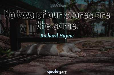 Photo Quote of No two of our stores are the same.