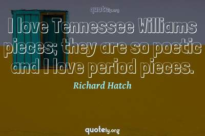 Photo Quote of I love Tennessee Williams pieces; they are so poetic and I love period pieces.