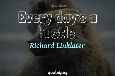 Photo Quote of Every day's a hustle.