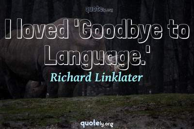 Photo Quote of I loved 'Goodbye to Language.'