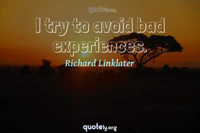 Photo Quote of I try to avoid bad experiences.