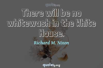 Photo Quote of There will be no whitewash in the White House.