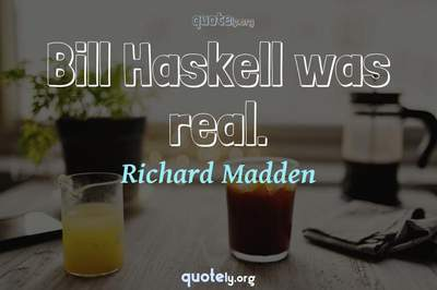 Photo Quote of Bill Haskell was real.