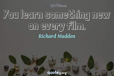 Photo Quote of You learn something new on every film.