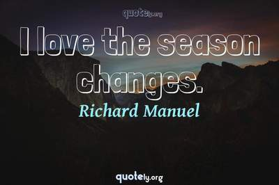 Photo Quote of I love the season changes.