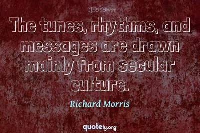 Photo Quote of The tunes, rhythms, and messages are drawn mainly from secular culture.