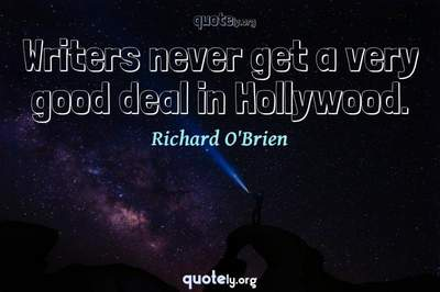 Photo Quote of Writers never get a very good deal in Hollywood.