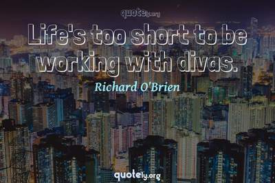 Photo Quote of Life's too short to be working with divas.