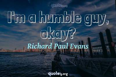 Photo Quote of I'm a humble guy, okay?