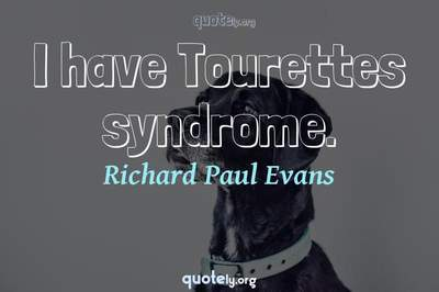 Photo Quote of I have Tourettes syndrome.
