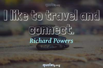 Photo Quote of I like to travel and connect.