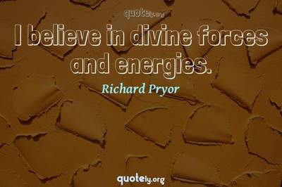 Photo Quote of I believe in divine forces and energies.
