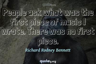 Photo Quote of People ask what was the first piece of music I wrote. There was no first piece.