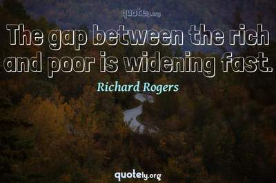 Photo Quote of The gap between the rich and poor is widening fast.