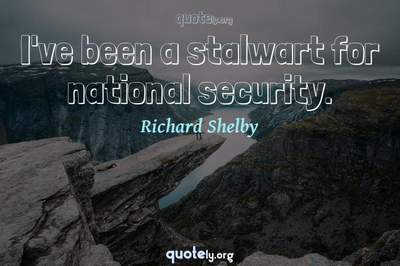 Photo Quote of I've been a stalwart for national security.