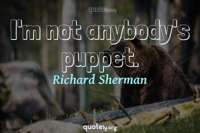 Photo Quote of I'm not anybody's puppet.